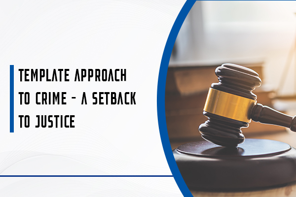Template Approach To Crime – A Setback To Justice