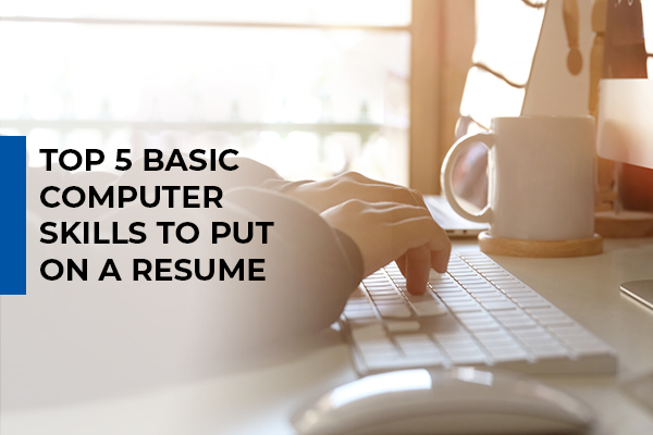 Top 5 Basic Computer Skills to Put on a Resume